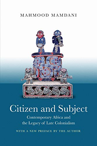 Citizen and Subject: Contemporary Africa and the Legacy of Late Colonialism (Princeton Studies in Culture/Power/History)