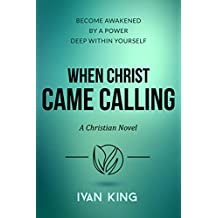 When Christ Came Calling  -  A Christian Novel