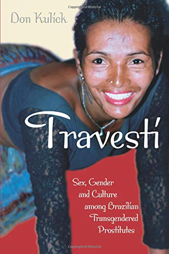 Pdf Social Sciences Travesti: Sex, Gender, and Culture among Brazilian Transgendered Prostitutes (Worlds of Desire: The Chicago Series on Sexuality, Gender, and Culture)