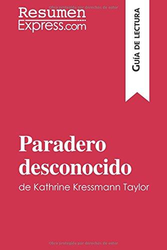 Paradero desconocido de Kathrine Kressmann Taylor (Guía de Lectura): Resumen Y Análisis Completo (Spanish Edition)