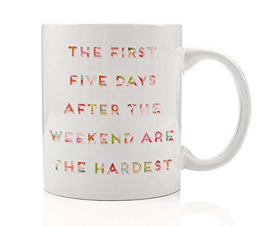 The First Five Days After The Weekend Are The Hardest Coffee Mug Gift Idea for Worker Employee Admin Office Job 9-to-5 from Friend Co-worker Boss 11oz Novelty Ceramic Tea Cup by Digibuddha DM0121