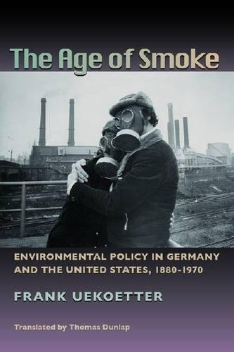 Download The Age of Smoke: Environmental Policy in Germany and the United States, 1880-1970 (Pittsburgh Hist Urban Environ) pdf