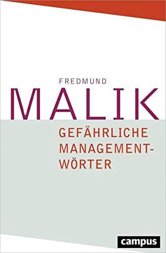 Gefährliche Managementwörter Gebundenes Buch – 8. Dezember 2017 Fredmund Malik Campus Verlag 3593505401 Business / Management