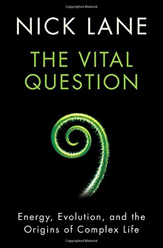 The Vital Question Energy Evolution and the Origins of Complex Life