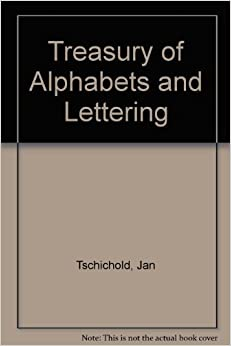 Treasury of Alphabets and Lettering: A Source Book of the Best Letter Forms of Past and Present