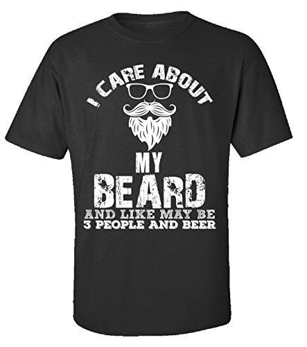 I-Care-About-My-Beard-And-Like-May-Be-3-People-And-Beer-Adult-Shirt