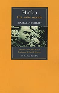 Haïku : Cet autre monde, édition bilingue français-anglais par Richard Wright