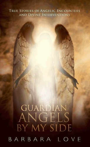 Guardian Angels by My Side: True Stories of Angelic Encounters and Divine Interventions ebook