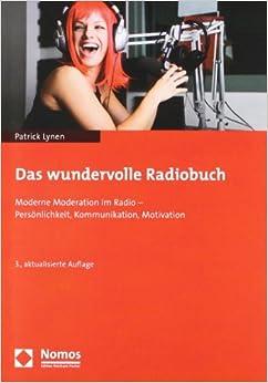 Das Wundervolle Radiobuch: Moderne Moderation Im Radio - Personlichkeit, Kommunikation, Motivation