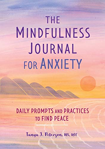 The Mindfulness Journal for Anxiety: Daily Prompts and Practices to Find Peace