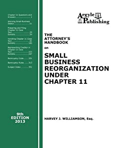 The Attorney's Handbook on Small Business Reorganization Under Chapter 11 (2013) by Argyle Publishing Company