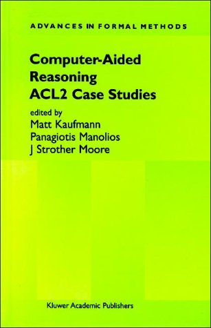 Computer-Aided Reasoning: ACL2 Case Studies (Advances in Formal Methods)