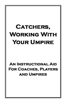 Catchers, Working With Your Umpire (Umpiring Made Easy Book 3) by [Rego Sr, Nick]