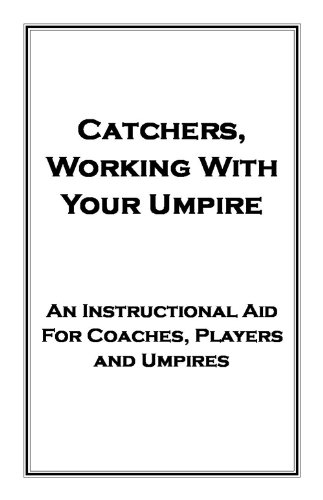 Catchers, Working With Your Umpire (Umpiring Made Easy Book 3)