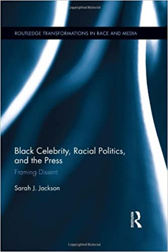 Black Celebrity, Racial Politics, and the Press: Framing Dissent ...