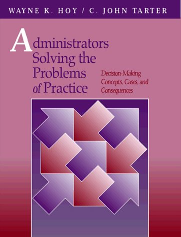 Administrators Solving the Problems of Practice: Decision-Making Concepts, Cases, and Consequences