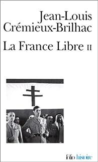 La France libre, tome 2 par Jean-Louis Crémieux-Brilhac