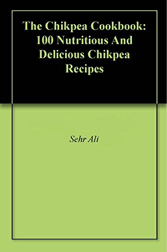 The Chikpea Cookbook: 100 Nutritious And Delicious Chikpea Recipes Ali Chip