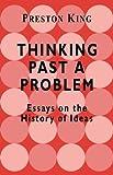 Thinking Past a Problem, Preston T. King, 0714680427