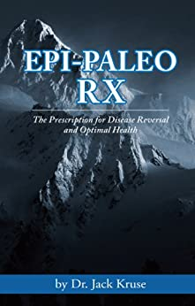 Epi-paleo Rx: The Prescription for Disease Reversal and Optimal Health by [Kruse, Dr. Jack]