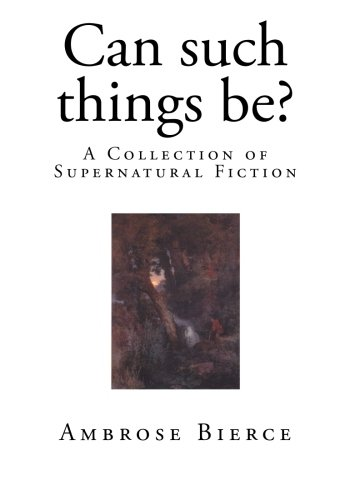 Can such things be?: A Collection of Supernatural Fiction