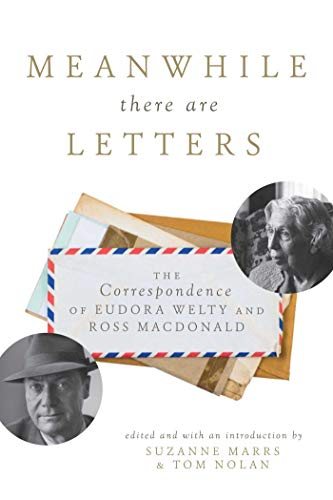 Image of Meanwhile There Are Letters: The Correspondence of Eudora Welty and Ross Macdonald