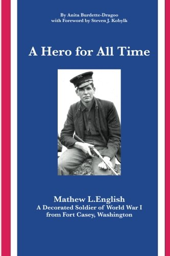 A Hero for All Time: A Decorated Soldier of World War I, Mathew L. English from Fort Casey Washington