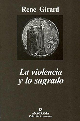 La Violencia Y Lo Sagrado (Argumentos Anagrama) Tapa blanda – 12 abr 2016 René Girard Joaquín Jordá Catalá 8433900706 CDL_2-3_0010287