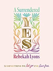 A Surrendered Yes: 52 Devotions to Let Go and Live Free