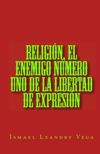 religion-el-enemigo-numero-uno-de-la-libertad-de-expresion-spanish-edition