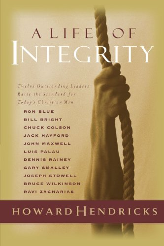 A Life of Integrity: 13 Outstanding Leaders Raise the Standard for Today's Christian Men