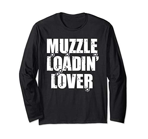 Muzzle Loadin Lover, Funny Muzzleload Gift Idea Long Sleeve T-Shirt