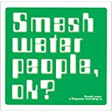 SMASH WATER PEOPLE,OK?