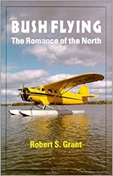 Book Bush Flying : The Romance of the North: The Romance of the North by Robert S. Grant (1995-06-03)