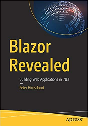 Blazor Revealed: Building Web Applications in  NET: Peter Himschoot