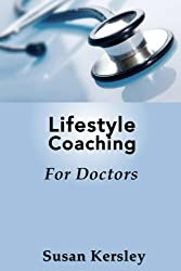 Lifestyle Coaching for Doctors: Benefits of Coaching for and by Doctors