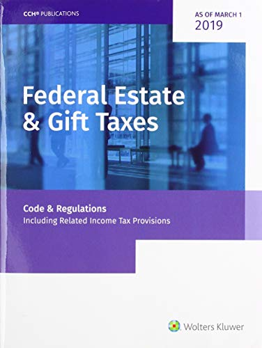 Federal Estate & Gift Taxes: Code & Regulations (Including Related Income Tax Provisions), As of March 2019 ()