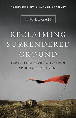 Reclaiming Surrendered Ground: Protecting Your Family from Spiritual Attacks by [Logan, Jim]