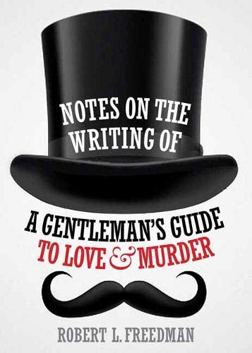 Notes on the Writing of A Gentleman's Guide to Love and Murder (The Gentlemans Guide To Love And Murder)