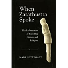 When Zarathustra Spoke: The Reformation Of Neolithic Culture And Religion