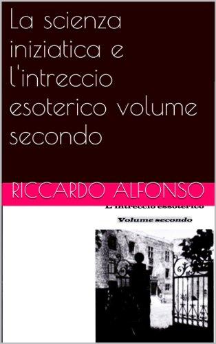 La scienza iniziatica e l'intreccio esoterico volume secondo (Saggistica Vol. 9) (Italian Edition)