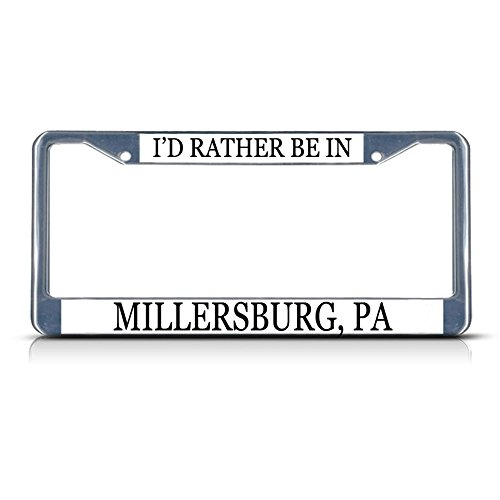 - Metal License Plate Frame Solid Insert I'd Rather Be in Millersburg, Pa Car Auto Tag Holder - Chrome 2 Holes, One Frame