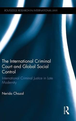 The International Criminal Court and Global Social Control: International Criminal Justice in Late Modernity (Routledge