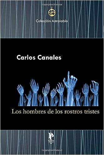 Los hombres de los rostros tristes: Amazon.es: Mr. Carlos Canales, Marioantonio Rosa, Marta Emmanuelli: Libros