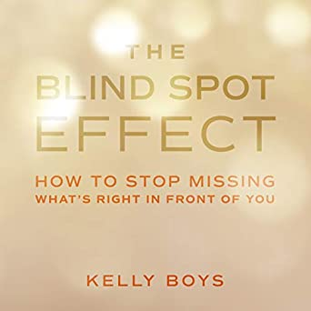 Amazon com: The Blind Spot Effect: How to Stop Missing What's Right