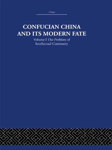 Confucian China and its Modern Fate: Volume One: The Problem of Intellectual Continuity: 1 (China: History, Philosophy, Economics) Pdf