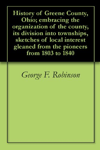 History of Greene County, Ohio; embracing the organization of the county, its division into townships, sketches of local interest gleaned from the pioneers from 1803 to - Ohio The Greene
