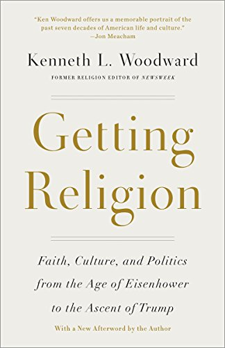 Getting Religion: Faith, Culture, and Politics from the Age of Eisenhower to the Ascent of Trump