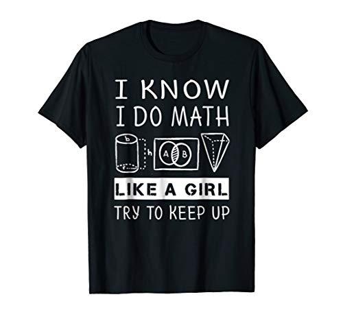 I Know I Do Math Like A Girl Try To Keep Up T Shirt -