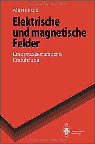 Elektrische Und Magnetische Felder: Eine Praxisorientierte Einfa1/4hrung (Springer-Lehrbuch)